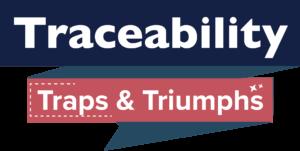 Traceability Traps & Triumphs